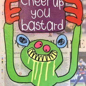 Cheer Up You Bastard